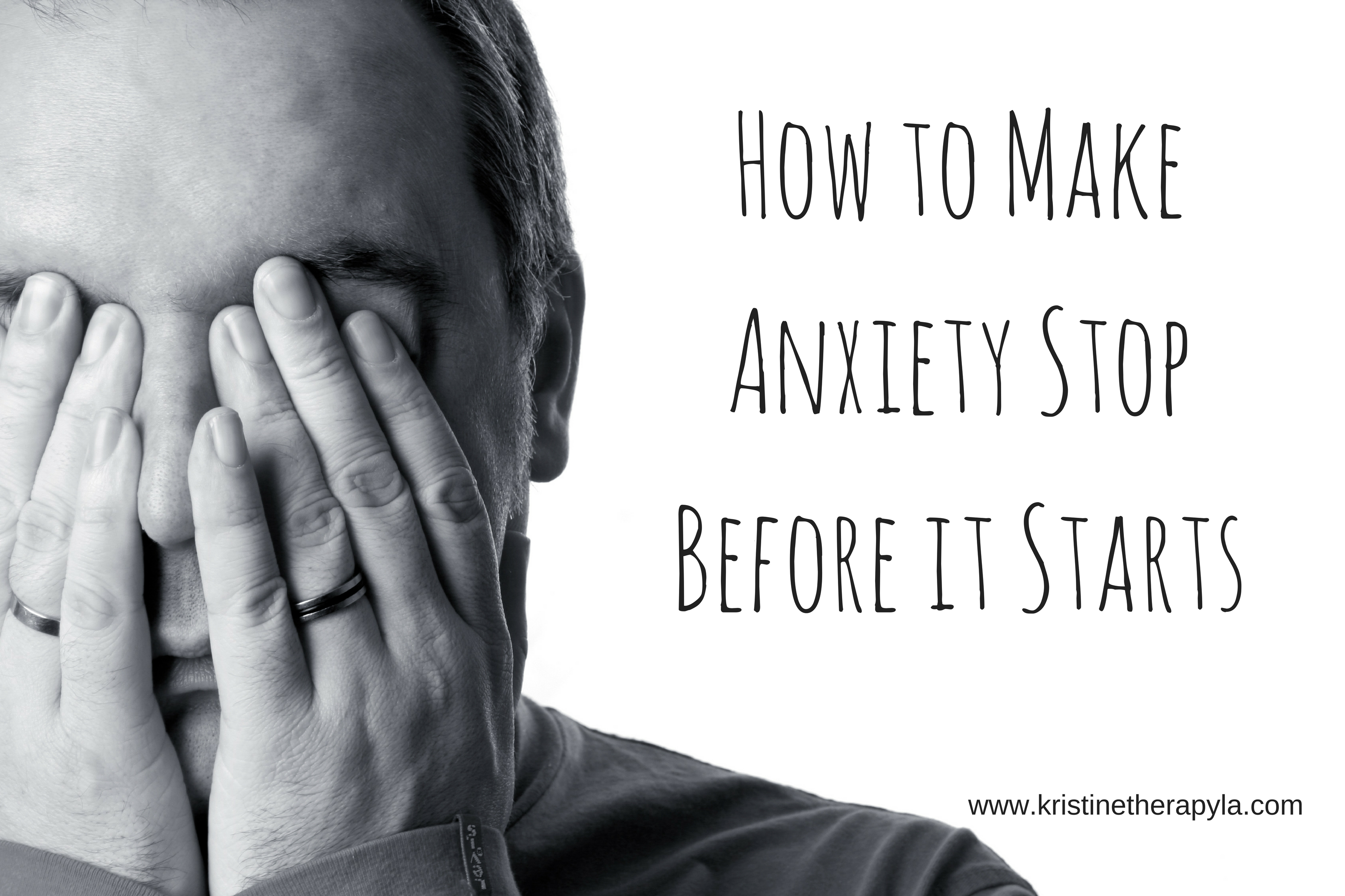How to Make Anxiety Stop Before It Starts kristinetherapyla