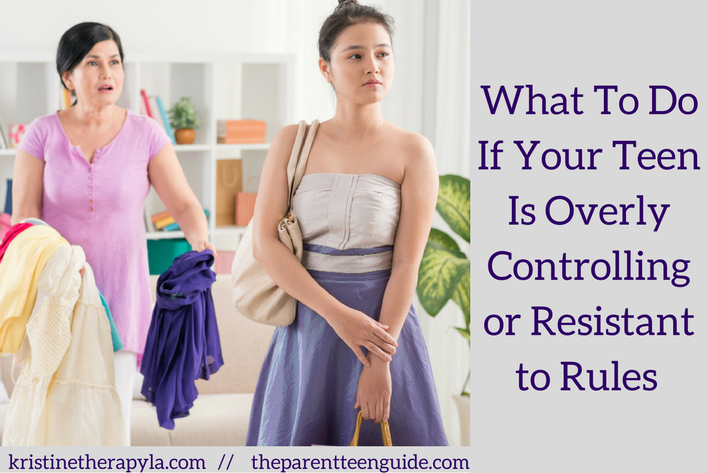 What To Do If Your Teen Is Overly Controlling or Resistant to Rules